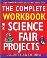 The complete workbook for science fair projects